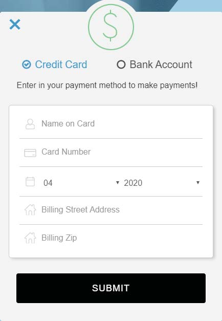 Credit Card. Bank Account. Enter in your payment method to make payments. Name on Card. Card Number. Expiration Date. Billing Street Address. Billing ZIP. Submit.